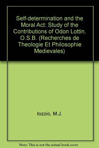 Self-determination and the Moral Act. A Study of the Contributions of Odon Lottin, O.S.B. (Recherches de Theologie Ancienne et Medievale. Supplementa) by Peeters Publishers