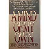 """Mind of My Own: The Woman Who Was Known As """"Eve"""" Tells the Story of Her Triumph over Multiple Personality Disorder"""