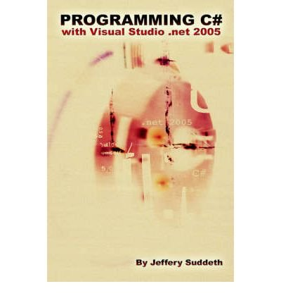[(Programming C# with Visual Studio .NET 2005 )] [Author: Jeffery Suddeth] [Mar-2006]