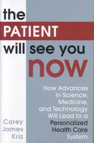 Read Online The Patient Will See You Now: How Advances in Science, Medicine, and Technology Will Lead to a Personalized Health Care System ebook