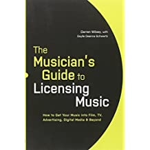The Musician's Guide to Licensing Music: How to Get Your Music into Film, TV, Advertising, Digital Media & Beyond by Darren Wilsey (2010-02-16)