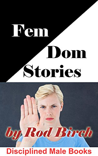 Fem Dom Stories: Men get what they deserve - or desire