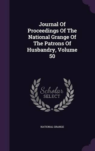 Read Online Journal Of Proceedings Of The National Grange Of The Patrons Of Husbandry, Volume 50 pdf