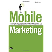 Mobile Marketing: Finding Your Customers No Matter Where They Are (Que Biz-Tech)