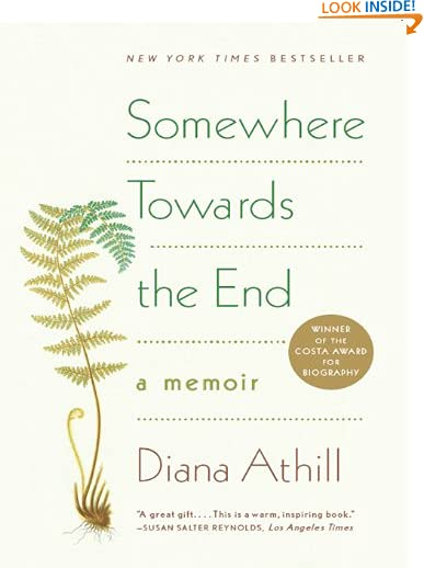 Somewhere Towards the End: A Memoir by Diana Athill