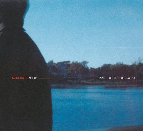 Quiet Now : Time & Again