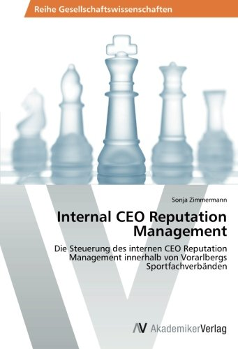 Download Internal CEO Reputation Management: Die Steuerung des internen CEO Reputation Management innerhalb von Vorarlbergs Sportfachverbänden (German Edition) ebook
