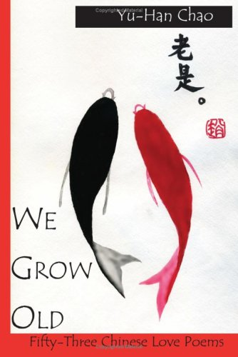 We Grow Old: 53 Chinese Love Poems by Brand: The Backwaters Press