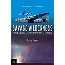 Savage Wilderness: The Epic Outback Search For The Crew Of Little Eva