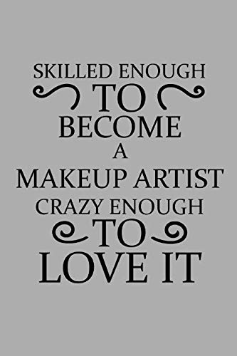 Skilled Enough To Become A Makeup Artist Crazy Enough To Love It: Notebook, Journal or Planner   Size 6 x 9   110 Lined Pages   Office Equipment   ... -