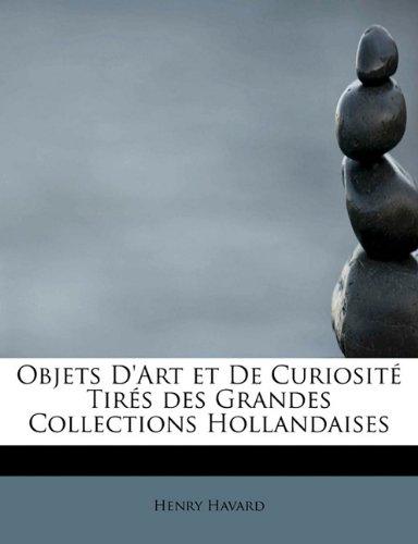 Objets D'Art et De Curiosité Tirés des Grandes Collections Hollandaises (French Edition) ebook