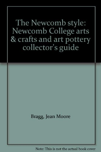(The Newcomb style: Newcomb College arts & crafts and art pottery collector's guide)
