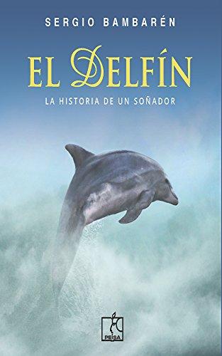 Descargar Libro El Delfín: La Historia De Un Soñador Sergio Bambarén