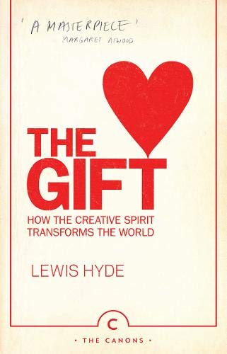 The Gift  How The Creative Spirit Transforms The World  Canons