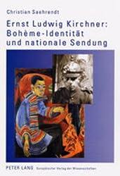 Ernst Ludwig Kirchner: Boheme-Identitat Und Nationale Sendung