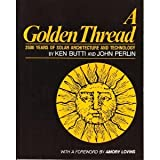 A Golden Thread : 2500 Years of Solar Architecture and Technology, Butti, Ken and Perlin, John, 0917352084