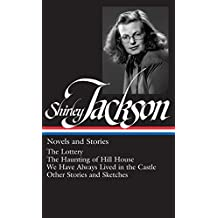 Shirley Jackson: Novels and Stories (LOA #204): The Lottery / The Haunting of Hill House / We Have Always Lived in the Castle /   other stories and sketches