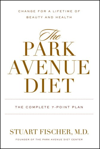 The Park Avenue Diet: The Complete 7 - Point Plan for a Lifetime of Beauty and Health