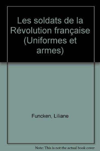 Les soldats de la Revolution francaise: Uniformes et armes (French Edition)