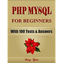 PHP: MySQL Programming, For Beginners, Learn Coding Fast! (With 100 Tests & Answers) Crash Course, Quick Start Guide, Tutorial Book with Hands-On Projects in Easy Steps! An Ultimate Beginner's Guide!