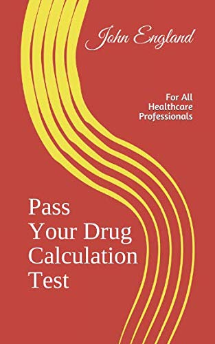 !Best Pass Your Drug Calculation Test: For All Healthcare Professionals<br />D.O.C