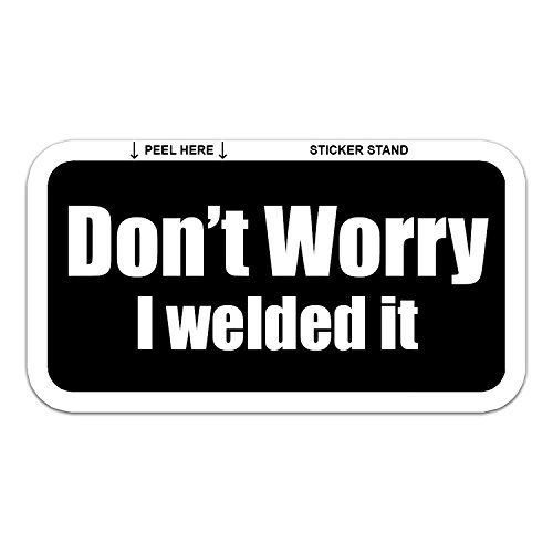 3- Dont worry I welded it Hard Hat / Helmet Stickers 1