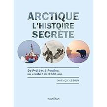 Arctique - L'histoire secrète (French Edition)