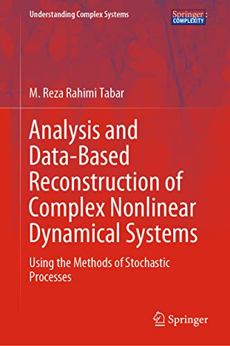 Analysis and Data-Based Reconstruction of Complex Nonlinear Dynamical Systems: Using the Methods of Stochastic Processes (Understanding Complex Systems)