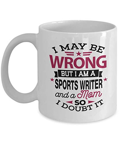Sports Writer Coffee Mug, Funny Gift for Sports Writer - I May Be Wrong But I Am A Sports Writer Journalist, Sports Events, Blogs, Websites, Newspaper (Best Blog Sites For Writers)