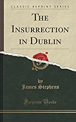 The Insurrection in Dublin (Classic Reprint)