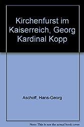 Kirchenfürst im Kaiserreich. Georg Kardinal Kopp