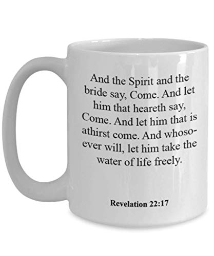 Revelation 22 17 Coffee Mug/Cup - Inspirational Bible Verse/Psalm Gift: