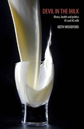 Devil in the Milk: Illness, Health and Politics - A1 and A2 Milk -  Keith Woodford, Paperback