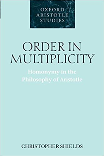 Order in Multiplicity: Homonymy in the Philosophy of Aristotle (Oxford Aristotle Studies)