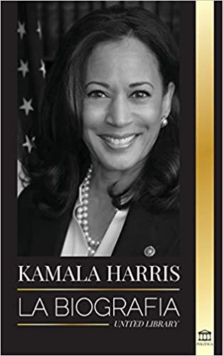 Kamala Harris La Biografia Politica Spanish Edition 9789083119403 Library United Books Amazon Com
