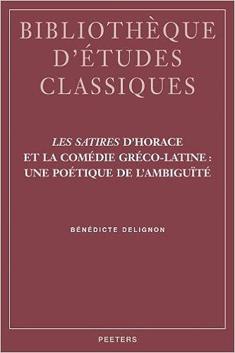 Les Satires D'Horace Et la Comedie Greco-Latine: Une Poetique de L'Ambiguite (Bibliotheque D'Etudes Classiques)