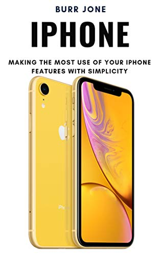 iPhone: Making the Most Use of Your iPhone Features with Simplicity Kindle Editon