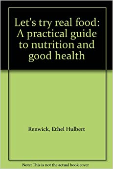 Let 39:s try real food: A practical guide to nutrition and good health
