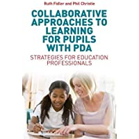 Collaborative Approaches to Learning for Pupils with PDA: Strategies for Education Professionals