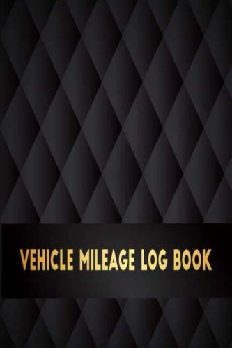 Vehicle Mileage Log Book: Perfect For Record And Expense Tracker About Vehicle Mileage / Gas Log / Car Maintenance / Parking   Toll Log / Gas And Oil ... Truck Automobile Tracker Notebook) (Volume 1)