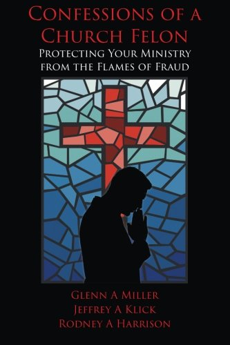 Read Online Confessions of a Church Felon: Protecting Your Ministry from the Flames of Fraud pdf