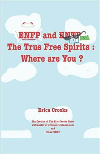 ENFP and ENTP The True Free Spirits : Where are You ?: Erica Crooks