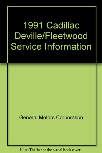 Service Information Manual DE VILLE AND FLEETWOOD 1991 (1991 Cadillac DeVille/Fleetwood Service Information)