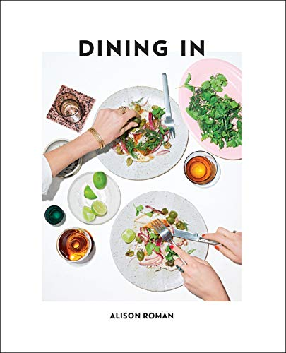 Dining In: Highly Cookable Recipes: A Cookbook (Easy Healthy Dinner Ideas For College Students)