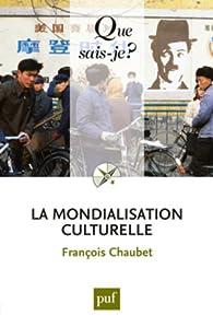 La mondialisation culturelle par Francois Chaubet
