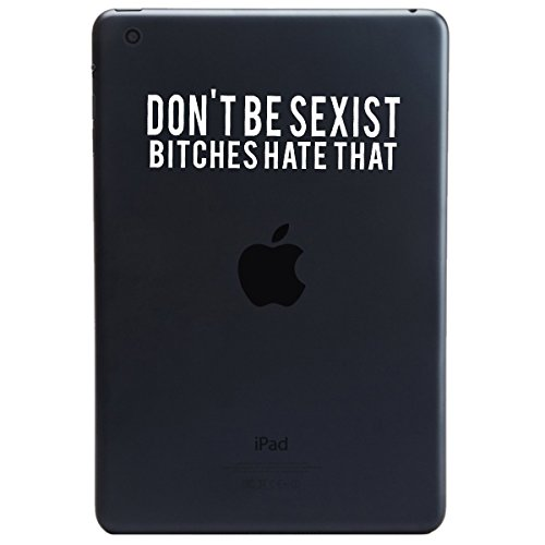 Don't Be Sexist Bitches Hate That Funny IPAD MINI Tablet Vinyl Sticker Decal (4
