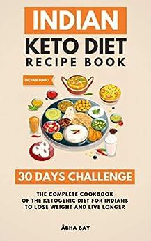 Indian Keto Diet Recipe Book - 30 Days Challenge: The