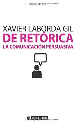 Descargar Libro De Retórica: La Comunicación Persuasiva Xavier Laborda Gil