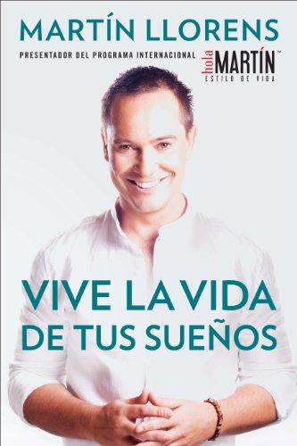 Vive la vida de tus suenos (Live the life of Your Dreams): Tu guia al exito y la felicidad: Tu guía al éxito y la felicidad (Spanish Edition)