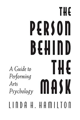The Person Behind the Mask: Guide to Performing Arts Psychology (Publications in Creativity -